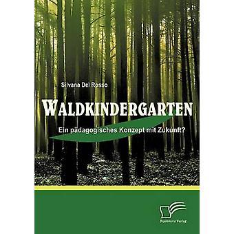 Waldkindergarten Ein pdagogisches Konzept mit Zukunft by Del Rosso & Silvana