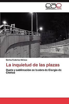 La inquietud de las plazas by Weisse voiturelos Federico