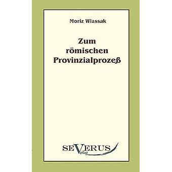 Zum rmischen Provinzialproze by Wlassak & Moriz
