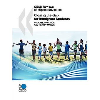 OECD Reviews of Migrant Education Closing the Gap for Immigrant Students  Policies Practice and Performance by OECD Publishing