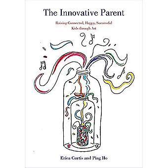 The Innovative Parent: Raising Connected, Happy, Successful Kids through Art