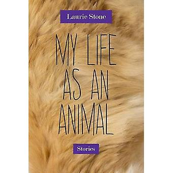 My Life as an Animal - Stories by Laurie Stone - 9780810134287 Book