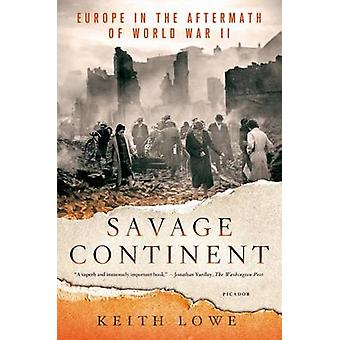 Savage Continent - Europe in the Aftermath of World War II by Keith Lo