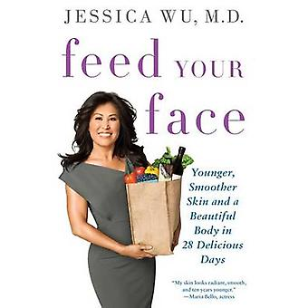 Feed Your Face - Younger - Smoother Skin and a Beautiful Body in 28 De