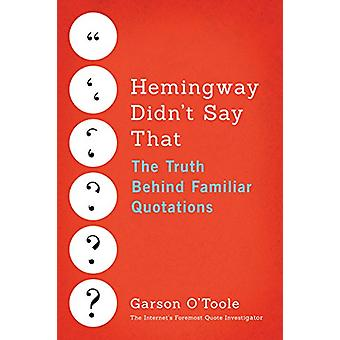 Hemingway Didn't Say That - The Truth Behind Familiar Quotations by Ga