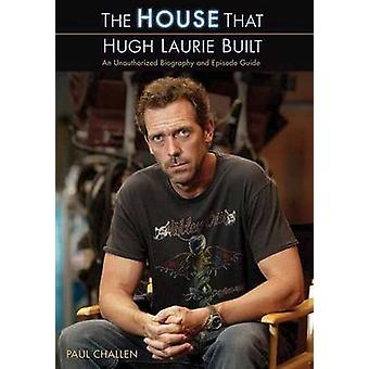 The  -House - That Hugh Laurie Built - An Unauthorized Biography and Epi