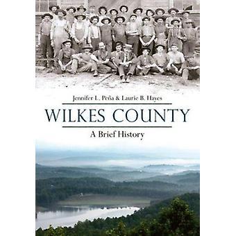 Wilkes County - North Carolina - - A Brief History by Jennifer L Pena -