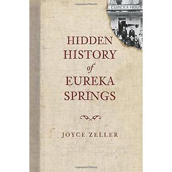Hidden History of Eureka Springs by Joyce Zeller - 9781609493769 Book