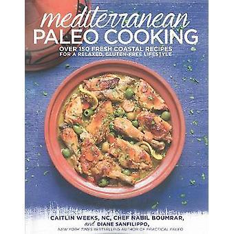 Mediterranean Paleo Cooking - Over 125 Fresh Coastal Recipes for a Rel