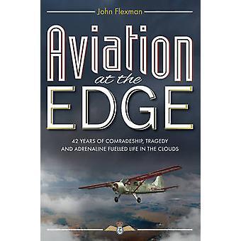 Aviation at the Edge - 42 Years of Comradeship - Tragedy and Adrenalin
