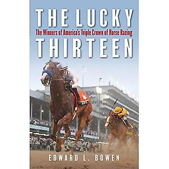 The Lucky Thirteen: The Winners of America's Triple� Crown of Horse Racing