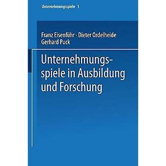 Unternehmungsspiele in Ausbildung und Forschung by Eisenfhr & Franz