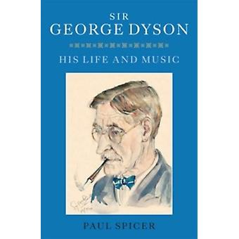 Sir George Dyson: His Life and Music (Hardcover) by Spicer Paul
