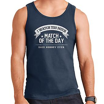 Ik kijk teveel wedstrijd van de dag zei niemand ooit mannen Vest