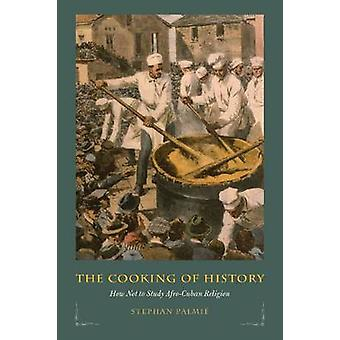 The Cooking of History - How Not to Study Afro-Cuban Religion by Steph