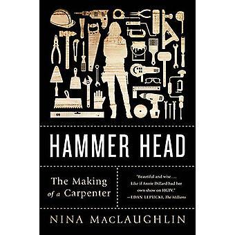 Martelar a cabeça - a realização de um carpinteiro por Nina MacLaughlin - 97803933