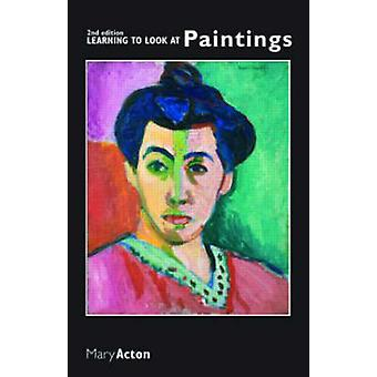 Learning to Look at Paintings (2nd Revised edition) by Mary Acton - 9