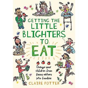 Getting the Little Blighters to Eat - Change Your Children from Fussy
