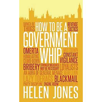How to be a Government Whip by Helen Jones - 9781785900624 Book