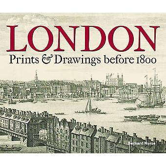 London - Prints & Drawings Before 1800 by Bernard Nurse - 978185124412