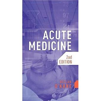 Acute Medicine - second edition by Declan O'Kane - 9781907904912 Book