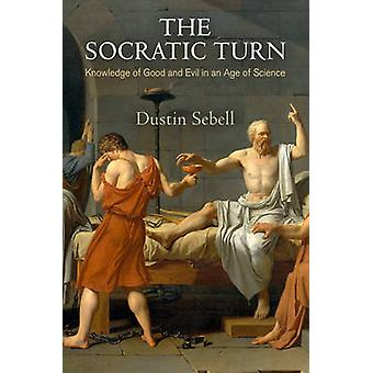 The Socratic Turn - Knowledge of Good and Evil in an Age of Science by