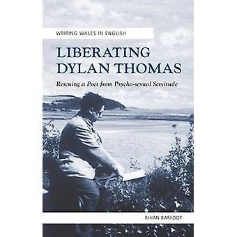 Liberating Dylan Thomas by Rhian Barfoot