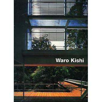 Waro Kishi - Buildings and Projects by Waro Kishi - Hiroshi Watanabe -