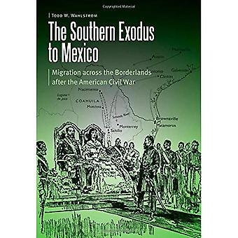 Den sydlige udvandring til Mexico: Migration over hele grænselandet efter den amerikanske borgerkrig (Borderlands og...