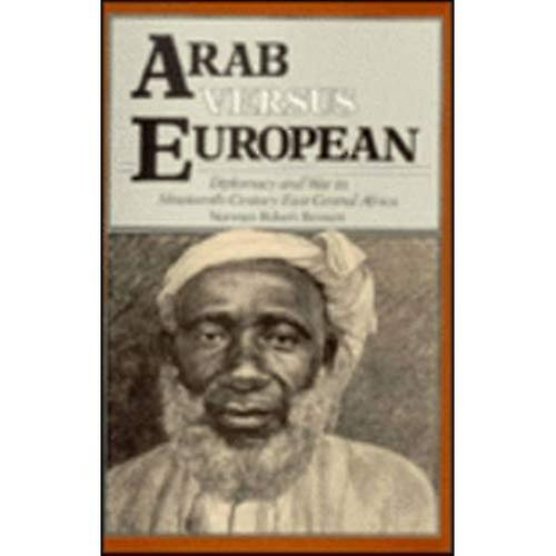 Arab Versus European  Diplomacy and War in Nineteenth-Century East Central Africa