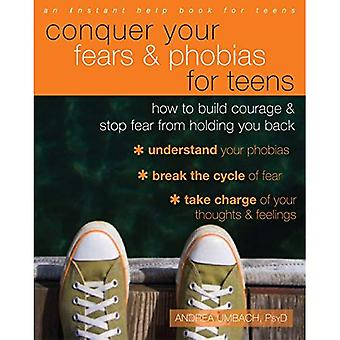 Conquer Your Fears and Phobias for Teens: How to Build Courage and Stop Fear from Holding You Back (Instant Help...
