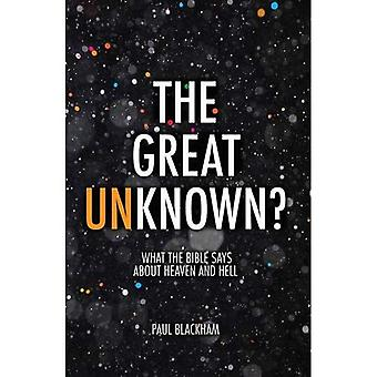 The Great Unknown?: What the Bible says about Heaven and Hell