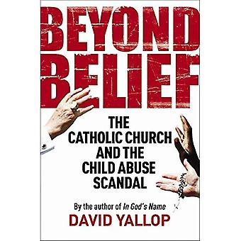 Beyond Belief: The Papacy and the Child Abuse Scandal: The Catholic Church and the Child Abuse Scandal