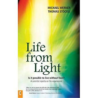 Life from Light: Is It Possible to Live Without Food? - A Scientist Reports on His Experiences