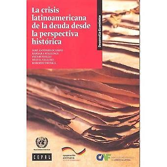 La Crisis Latinoamericana de la Deuda desde la Perspectiva Historica (Libros de la CEPAL)
