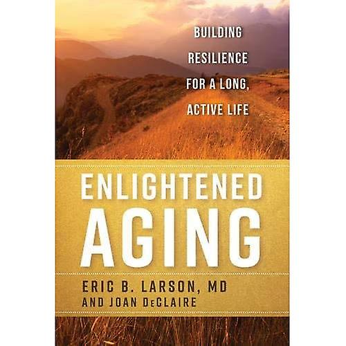 Enlightened Aging  Building Resilience for a Long, Active Life