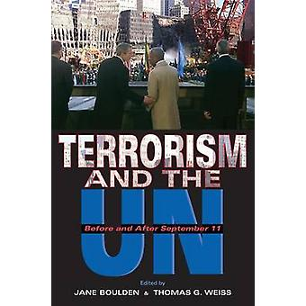 Terrorism and the UN Before and After September 11 by BOULDEN & JANE