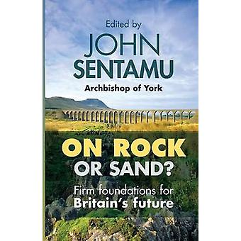 On Rock or Sand Firm Foundations for Britains Future by Sentamu & John
