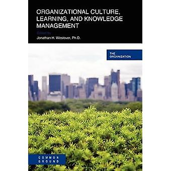 Organizational Culture Learning and Knowledge Management by Westover & Jonathan H.