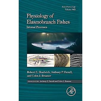 Physiology of Elasmobranch Fishes Internal Processes by Shadwick & Robert E.