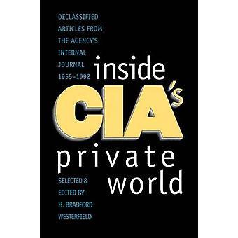 Dentro CIAs mundo privado desclassificados artigos do jornal interno Agencys 19551992 revisada por Westerfield & H Bradford