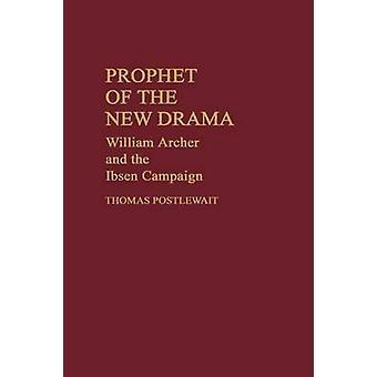 Profeetta uusi draama William Archer ja Ibsen kampanjan Postlewait & Thomas