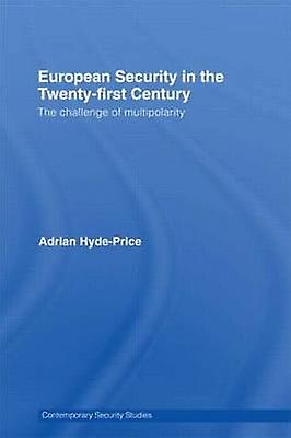 European Security in the TwentyFirst Century The Challenge of Multipolarity by HydePrice Adrian