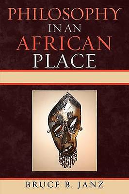 Philosophy in an African Place by Janz & Bruce B.