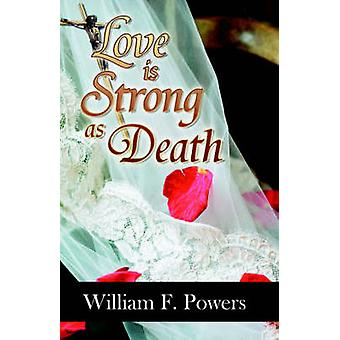 Love Is Strong As Death by Powers & William & F.