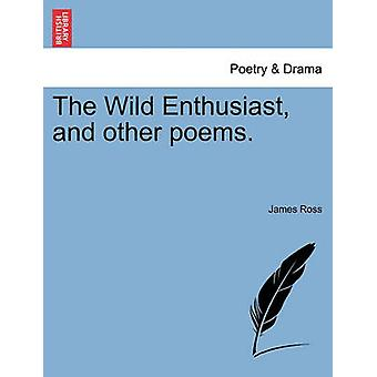 The Wild Enthusiast and other poems. by Ross & James