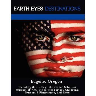 Eugene Oregon inklusive dess historia det Jordan Schnitzer museet av konst vetenskap fabriken Childrens Museum planetariet och mer av Browning & Renee