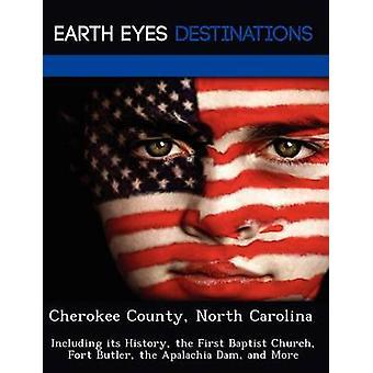 Cherokee County North Carolina met inbegrip van haar geschiedenis de eerste Doper kerk Fort Butler de Apalachia Dam en meer door Clyde & Sharon