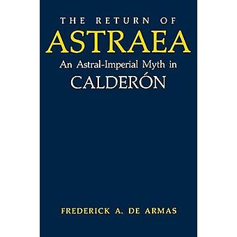 Il ritorno di Astraea un mito AstralImperial in Calderon di De Armas & Frederick a.