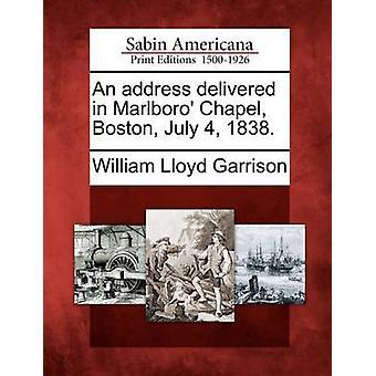 Eine Ansprache hielt in Marlboro Kapelle Boston 4. Juli 1838. von Garnison & William Lloyd
